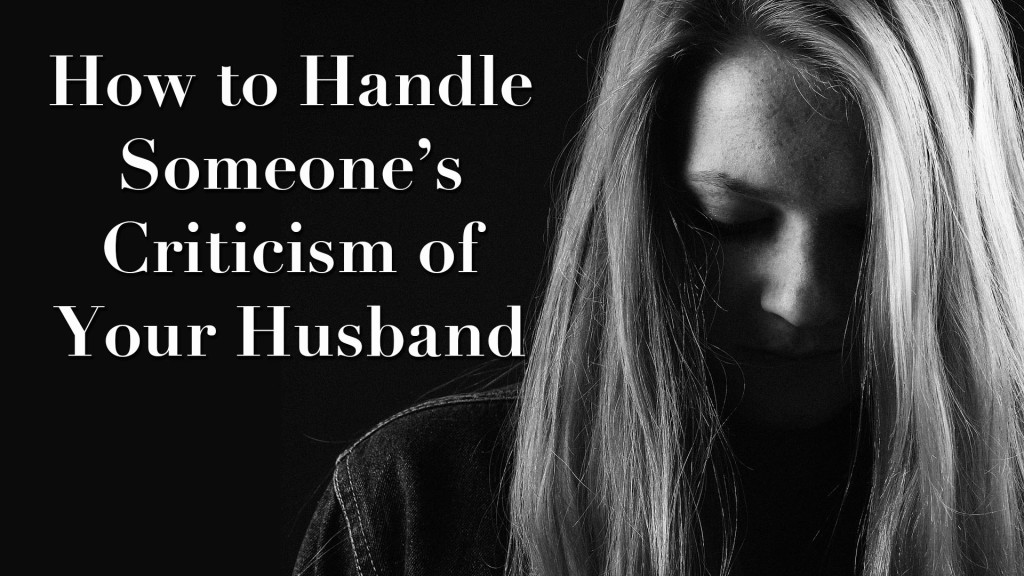 How to Handle Someone's Criticism of Your Husband